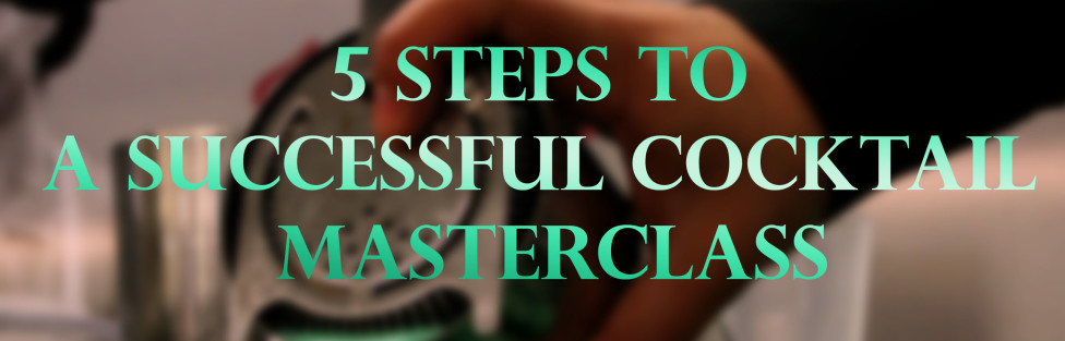 5 Steps To A Successful Cocktail Masterclass