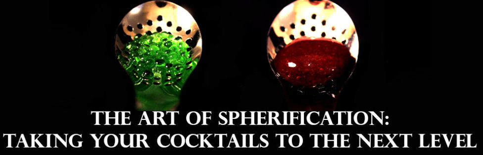 The Art of Spherification: Taking Your Cocktails To The Next Level